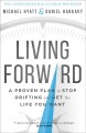 Living forward : a proven plan to stop drifting and get the life you want