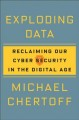 Exploding data : reclaiming our cybersecurity in the digital age