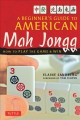 A beginner's guide to American mah jongg : how to play the game and win