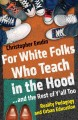 For white folks who teach in the hood-- and the rest of y'all too reality pedagogy and urban education