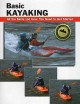 Basic kayaking : all the skills and gear you need to get started