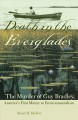 Death in the Everglades : the murder of Guy Bradley, America's first martyr to environmentalism