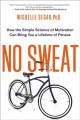 No sweat : how the simple science of motivation can bring you a lifetime of fitness