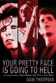 Your pretty face is going to hell : the dangerous glitter of David Bowie, Iggy Pop, and Lou Reed