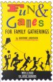 Fun & games for family gatherings : with a focus on reunions