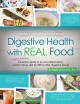 Digestive health with REAL food : a bigger, better practical guide to an anti-inflammatory, nutrient-dense diet for IBS & other digestive issues