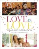 Love is love : ideas and inspiration, the LGBTQ+ wedding book