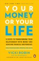 Your money or your life 9 steps to transforming your relationship with money and achieving financial independence