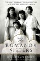 The Romanov sisters : the lost lives of the daughters of Nicholas and Alexandra