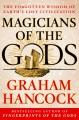 Magicians of the gods : the forgotten wisdom of Earth's lost civilization