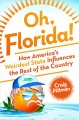 Oh Florida! : how America's weirdest state influences the rest of the country