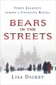 Bears in the streets : three journeys across a changing Russia
