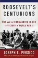 Roosevelt's centurions : FDR and the commanders he led to victory in World War II