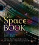 The space book : from the beginning to the end of time, 250 milestones in the history of space & astronomy