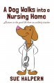 A dog walks into a nursing home : lessons in the good life from an unlikely teacher