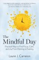 The mindful day practical ways to find focus, calm, and joy from morning to evening