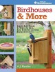 Birdhouses & more : easy-to-build houses & feeders for birds, bats, butterflies and other backyard creatures