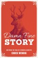 Damn Fine Story : Mastering the Tools of a Powerful Narrative
