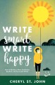 Write smart, write happy : how to become a more productive, resilient and successful writer