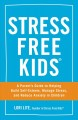 Stress free kids a parent's guide to helping build self-esteem, manage stress, and reduce anxiety in children