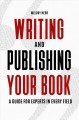 Writing and publishing your book : a guide for experts in every field