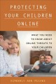 Protecting your children online : what you need to know about online threats to your children