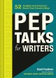 Pep talks for writers : 52 insights and actions to boost your creative mojo