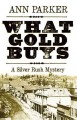 What gold buys : a silver rush mystery