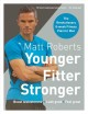 Younger, fitter, stronger : the revolutionary 8-week fitness plan men