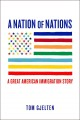 A nation of nations : a great American immigration story