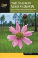 Complete guide to Florida wildflowers : over 600 wildflowers of the Sunshine State including national parks, forests, preserves, and more than 160 state parks