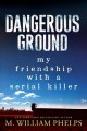 Dangerous ground : my friendship with a serial killer