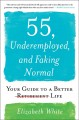 55, underemployed, and faking normal your guide to a better life