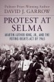 Protest at Selma: Martin Luther King Jr. and the Voting Rights Act of 1965
