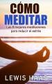 Cómo meditar - las 8 mejores meditaciones para reducir el estrés. Las 8 Mejores Meditaciones Para Reducir El Estrés
