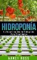 Hidroponía. La Guía Completa De Hidroponía Para Principiantes