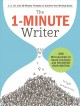 The 1-Minute writer : 396 microprompts to spark creativity and recharge your writing