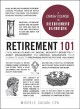 Retirement 101 From 401(k) Plans and Social Security Benefits to Asset Management and Medical Insurance, Your Complete Guide to Preparing for the Future You Want
