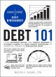 Debt 101 from interest rates and credit scores to student loans and debt payoff strategies, an essential primer on managing debt
