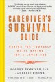 Caregiver's survival guide : caring for yourself while caring for a loved one