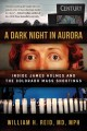 Dark night in Aurora : inside James Holmes and the Colorado theater shootings