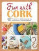 Fun with cork : 35 Do-It-Yourself projects for cork accessories, gifts, decorations, and much more!