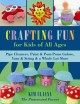 Crafting fun for kids of all ages : pipe cleaners, paint & pom-poms galore, yarn & string & a whole lot more