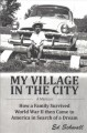 My village in the city : a memoir : how a family survived World War II then came to America in search of a dream