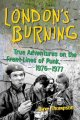 London's burning : true adventures on the frontlines of punk, 1976-1977