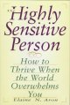 The highly sensitive person : how to thrive when the world overwhelms you