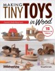 Making tiny toys in wood : ornaments & collectible heirloom accents