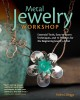 Metal jewelry workshop : essential tools, easy-to-learn techniques, and 12 projects for the beginning jewelry artist