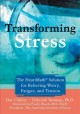 Transforming stress : the HeartMath solution for relieving worry, fatigue, and tension