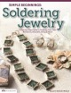 Simple beginnings : soldering jewelry : a step-be-step guide to creating your own necklaces, bracelets, rings & more